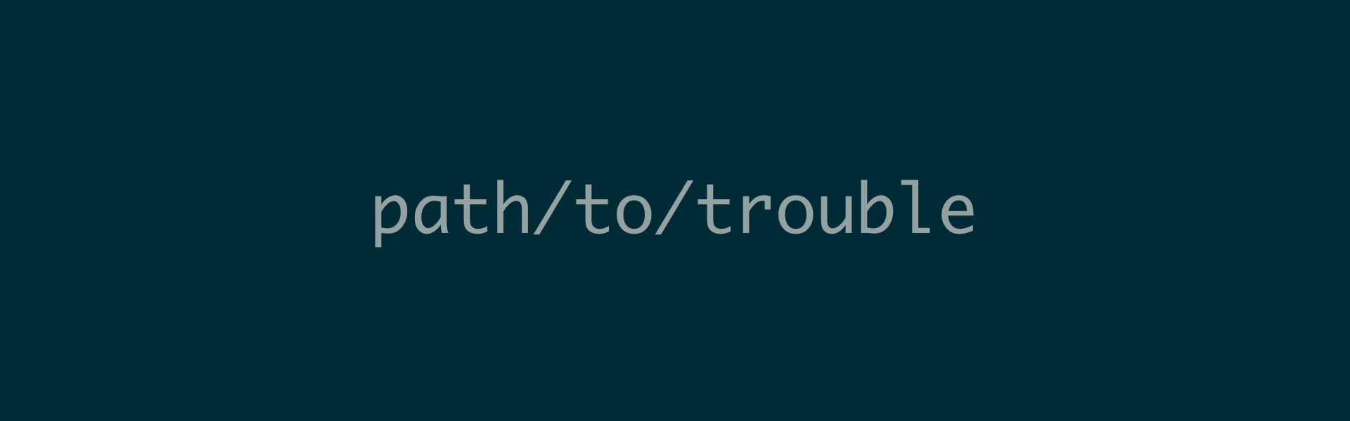 A terminal font with the text path/to/trouble