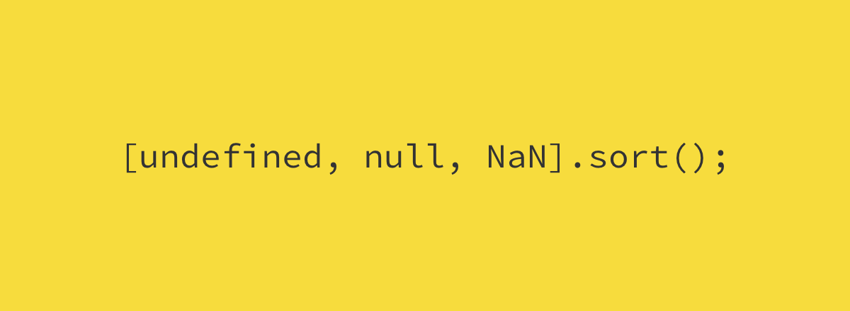 Sorting a JavaScript array containing undefined, null and NaN.